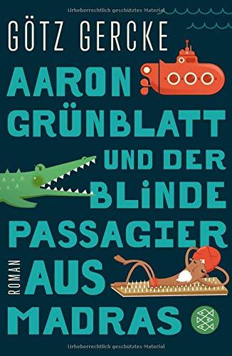 Gercke, Götz (Verfasser): Aaron Grünblatt und der blinde Passagier aus Madras : Roman. Götz Gercke / Fischer ; 3031