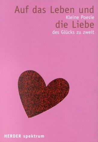 Auf das Leben und die Liebe : kleine Poesie des Glücks zu zweit. hrsg. von Marit Borcherding