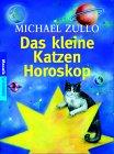Das kleine Katzen-Horoskop. Michael Zullo. Aus dem Amerikan. von Tanja Kruse / Goldmann ; 16529 : Mosaik Dt. Erstausg.