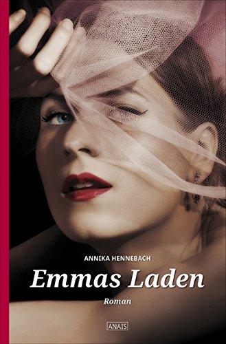 Emmas Laden : Roman. Annika Hennebach / Anais ; Bd. 15