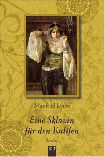 Eine Sklavin für den Kalifen : historischer Roman. Manfred Lentz / BLT ; Bd. 92283 Dt. Erstveröff., Orig.-Ausg., 1. Aufl.