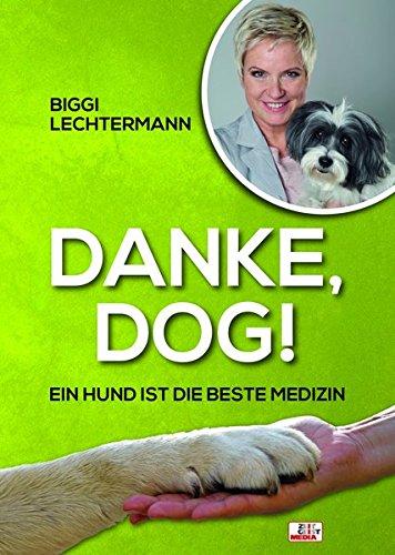 Danke, Dog! Ein Hund ist die beste Medizin Auflage: 1.
