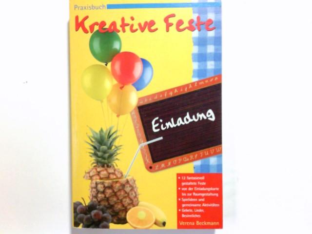 Praxisbuch kreative Feste : 12 fantasievoll gestaltete Feste ; von der Einladungskarte bis zur Raumgestaltung ; Spielideen & gemeinsame Aktivitäten ; Gebete, Lieder, Besinnliches. Verena Beckmann / Hänssler-Praxisbuch