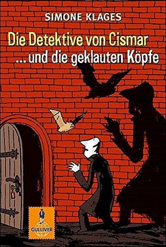 Die Detektive von Cismar ... und die geklauten Köpfe : Roman für Kinder. Simone Klages. Mit Bildern von Simone Klages / Klages, Simone: Die Detektive von Cismar ; Bd. 1; Gulliver ; 960