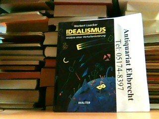 Idealismus : Analyse einer Verhaltensstörung ; Essay. Norbert Loacker