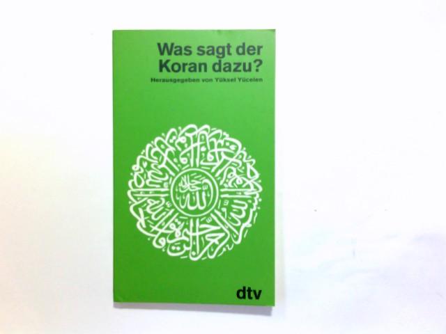 Yücelen, Yüksel (Herausgeber): Was sagt der Koran dazu? : Die Lehren u. Gebote d. Hl. Buches, nach Themen geordnet. von Yüksel Yücelen / dtv ; 3281 Orig.-Ausg.