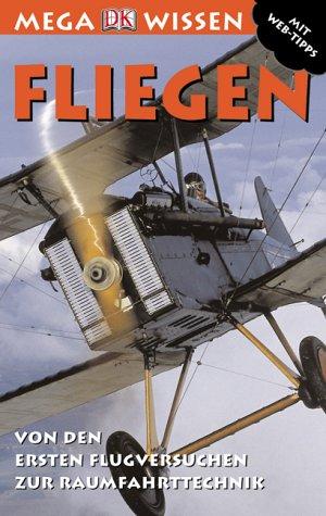 Fliegen : von den ersten Flugversuchen zur Raumfahrttechnik. Reg Grant. [Übers. Burkhard Schäfer. Red. Cornelia Hanke] / Megawissen