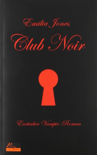 Club Noir : erotischer Vampir-Roman. Emilia Jones / Jones, Emilia: Teil ... der Club Noir-Serie ; [Teil 1]