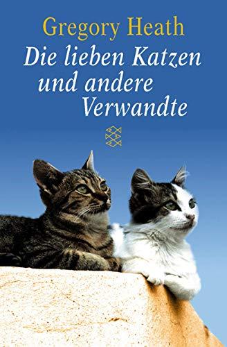 Heath, Gregory (Verfasser): Die lieben Katzen und andere Verwandte. Gregory Heath / Fischer ; 50372 Limitierte Sonderausgabe, Lizenzausgabe