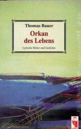 Orkan des Lebens : lyrische Bilder und Gedichte. Thomas Bauer Orig.-Ausg., 1. Aufl.