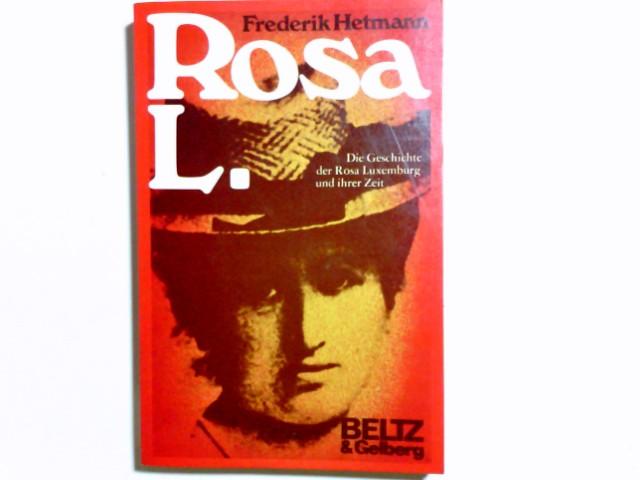 Rosa L. : d. Geschichte d. Rosa Luxemburg u. ihrer Zeit ; mit dokumentar. Fotos. Frederik Hetmann 1. - 6. Tsd.
