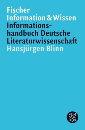 Informationshandbuch deutsche Literaturwissenschaft. Hansjürgen Blinn / Fischer ; 12588 : Fischer-Informationshandbücher 3., neu bearb. und erw. Ausg., (Überarb. Neuausg.)