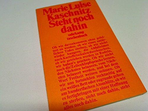 Steht noch dahin. Marie Luise Kaschnitz / suhrkamp-taschenbücher ; 57 1. Aufl.