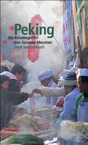 Peking : ein Reisebegleiter. von Susanne Messmer / Insel-Taschenbuch ; 3358 Orig.-Ausg., 1. Aufl.