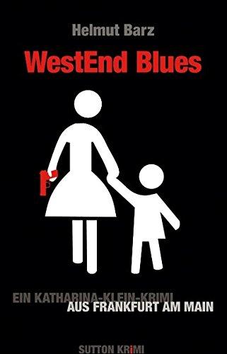 WestEnd Blues : ein Katharina-Klein-Krimi aus Frankfurt am Main. Helmut Barz / Sutton Krimi