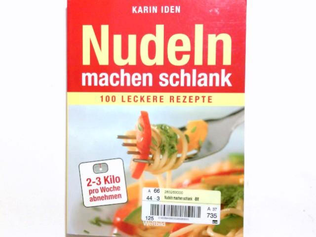 Iden, Karin (Verfasser): Nudeln machen schlank : 2 - 3 Kilo pro Woche abnehmen ; 100 leckere Rezepte. Karin Iden