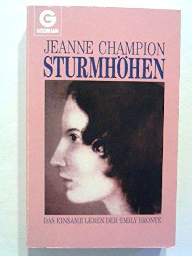 Sturmhöhen : das einsame Leben der Emily BronteÍ�ü. Jeanne Champion. Aus d. Franz. von Helmut Kossodo / Goldmann ; 9342 Dt. Erstveröff., 1. Aufl.
