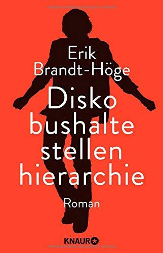 Diskobushaltestellenhierarchie : Roman. Erik Brandt-Höge / Knaur ; 51391 Orig.-Ausg.