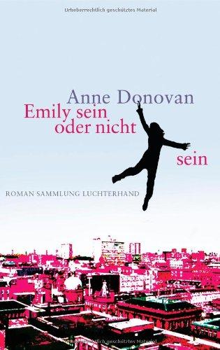 Emily sein oder nicht sein : Roman. Anne Donovan. Aus dem Engl. von Eva Bonné / Sammlung Luchterhand ; 2148 Dt. Erstausg., 1. Aufl. - Donovan, Anne (Verfasser)