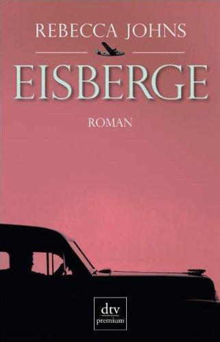Johns, Rebecca (Verfasser) und Claudia (Übersetzer) Wenner: Eisberge : Roman. Rebecca Johns. Aus dem Engl. von Claudia Wenner / dtv ; 24691 : Premium Dt. Erstausg.