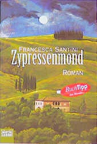 Zypressenmond : Roman. Francesca Santini / Bastei-Lübbe-Taschenbuch ; Bd. 14503 : Allgemeine Reihe Orig.-Ausg., 1. Aufl.