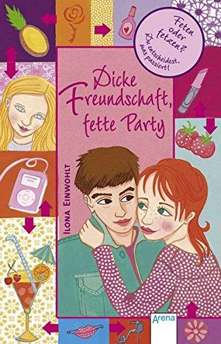Dicke Freundschaft, fette Party : [feten oder fetzen? ; du entscheidest, was passiert!]. Ilona Einwohlt / Arena-Taschenbuch ; Bd. 2839; Follow your heart Orig.-Ausg., 1. Aufl.