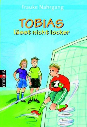 Nahrgang, Frauke (Verfasser): Tobias lässt nicht locker. Frauke Nahrgang / Omnibus ; 21635 1. Aufl.