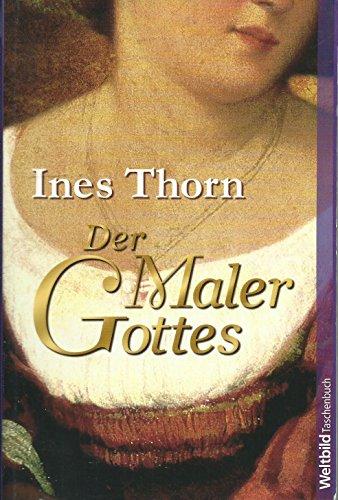 Thorn, Ines (Verfasser): Der Maler Gottes. Ines Thorn / Weltbild-Taschenbuch Orig.-Ausg.