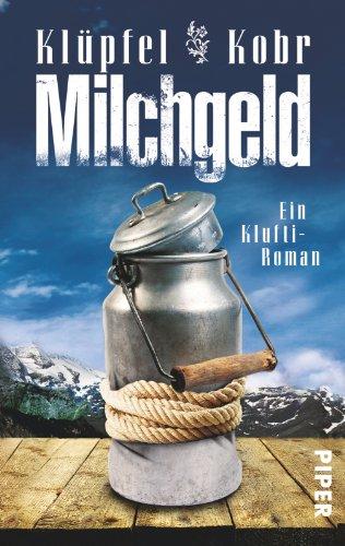 Milchgeld : ein Klufti-Roman. Volker Klüpfel ; Michael Kobr / Piper ; 30300 Taschenbuchsonderausg.