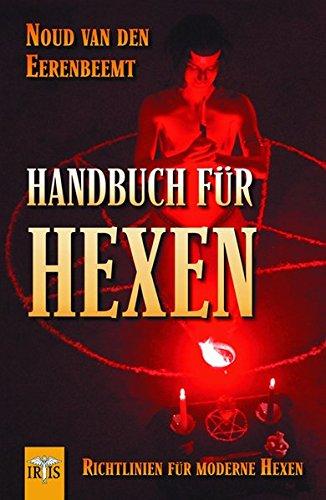 Eerenbeemt, Noud van den (Verfasser): Handbuch für Hexen : die moderne Interpretation einer uralten Tradition als Richtlinie für moderne Hexen. Noud van den Eerenbeemt. [Übers.: Tulika]