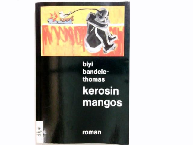 Kerosin-Mangos : Roman. Biyi Bandele-Thomas. Aus dem Engl. von Gabriele Cenefels
