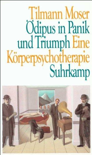 Ödipus in Panik und Triumph : eine Körperpsychotherapie. Tilmann Moser 1. Aufl.