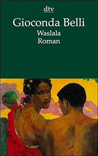 Waslala : Roman. Gioconda Belli. Dt. von Lutz Kliche / dtv ; 12661 Von der Autorin und vom Übers. neu durchges.