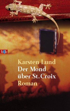 Der Mond über St. Croix : Roman. Karsten Lund. Aus dem Dän. von Roland Hoffmann / Goldmann ; 72589 : btb Genehmigte Taschenbuchausg., 1. Aufl.
