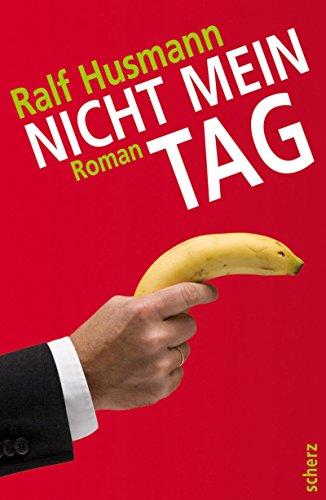 Husmann, Ralf (Verfasser): Nicht mein Tag : Roman. Ralf Husmann