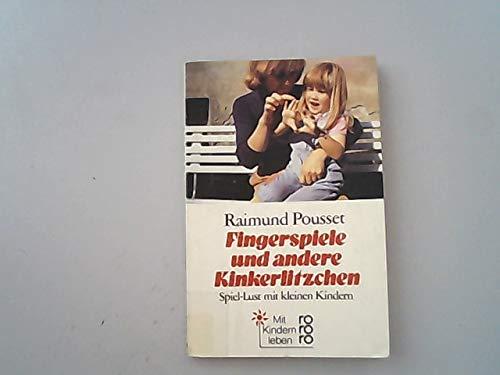 Fingerspiele und andere Kinkerlitzchen : Spiel-Lust mit kleinen Kindern. [Dies ist e. Buch aus d. Büro für Wiss. Publizistik]. Raimund Pousset. Fotogr.: Jürgen Junker-Rösch / Rororo ; 7774 : Mit Kindern leben Orig.-Ausg., 39. - 46. Tsd.