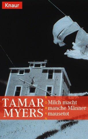 Milch macht manche Männer mausetot : [Roman]. Tamar Myers. Aus dem Amerikan. von Sonja Hauser / Knaur ; 61362 Vollst. Taschenbuchausg.