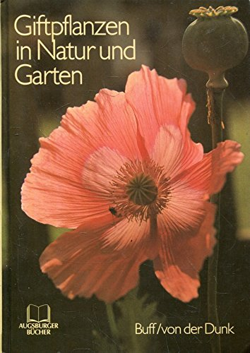 Buff, Wolfram (Verfasser) und Klaus von der (Verfasser) Dunk: Giftpflanzen in Natur und Garten. Buff ; von der Dunk