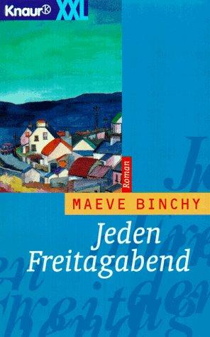 Jeden Freitagabend. Maeve Binchy. Aus dem Engl. von Petra Hrabak und Robert Weiss / Knaur ; 62006 : XXL Knaur-XXL-Taschenbuchausg.