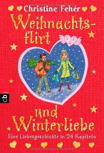 Weihnachtsflirt und Winterliebe : eine Liebesgeschichte in 24 Kapiteln. Christine Fehér. Mit Ill. von Annabelle von Sperber 1. Aufl.