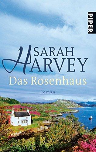 Das Rosenhaus : Roman. Sarah Harvey. Aus dem Engl. von Marieke Heimburger / Piper ; 5935 Dt. Erstausg.