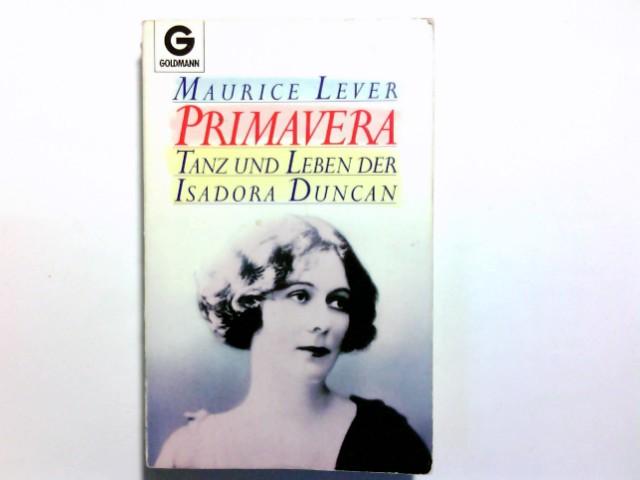 Primavera : Tanz und Leben der Isadora Duncan. Maurice Lever. Dt. von Sybille A. Rott-Illfeld / Goldmann ; 9700 Genehmigte Taschenbuchausg., 1. Aufl.