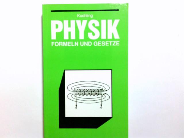 Physik : Formeln und Gesetze ; mit 43 Tabellen. von Horst Kuchling 22. Aufl.