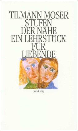 Stufen der Nähe : e. Lehrstück für Liebende. Tilmann Moser 1. Aufl.