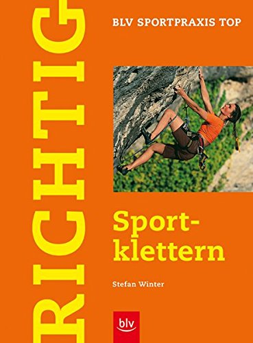 Richtig Sportklettern. Stefan Winter / BLV Sportpraxis : Top