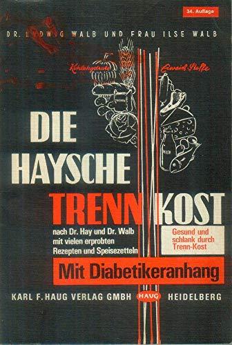Die Haysche Trenn-Kost : nach Dr. Hay u. Dr. Walb. von Ludwig Walb. Mit vielen erprobten Rezepten u. Speisezetteln von Ilse Walb 39. Aufl.