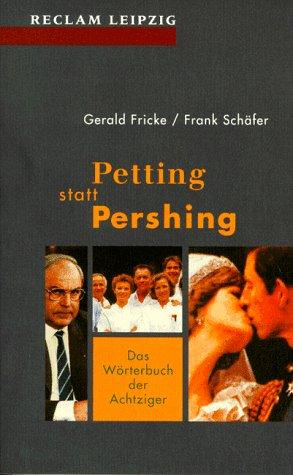 Petting statt pershing : das Wörterbuch der Achtziger. Gerald Fricke/Frank Schäfer / Reclams Universal-Bibliothek ; Bd. 1630 Orig.-Ausg., 1. Aufl.