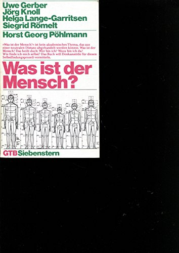 Was ist der Mensch?. Uwe Gerber ... Red.: Horst Georg Pöhlmann / Gütersloher Taschenbücher Siebenstern ; 330; Materialien für Erwachsenenbildung Orig.-Ausg.