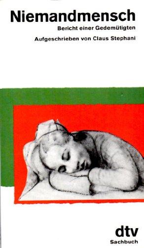 Niemandmensch : Bericht einer Gedemütigten. [Anna]. Aufgeschrieben von Claus Stephani / dtv ; 30324 : Sachbuch Orig.-Ausg.