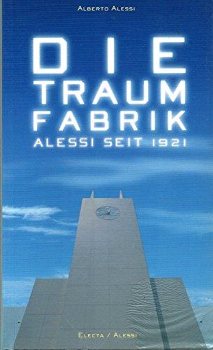 Die Traum Fabrik . Alessi Seit 1921 Auflage: 1998